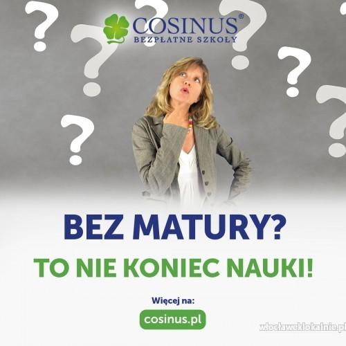 Nie zdałeś Matury? Nie wiesz jaką szkołę wybrać? Zapisz się do Cosinusa! BEZPŁATNA NAUKA NA WIELU KIERUNKACH!